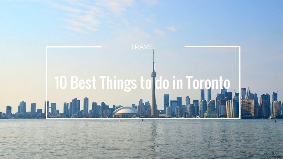 10 Best Things to do in Toronto 1-001